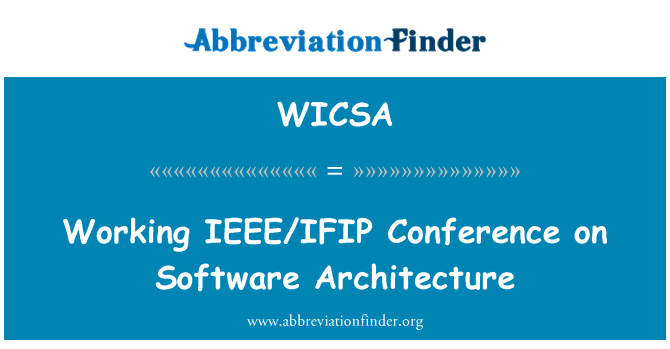 WICSA: Working IEEE/IFIP Conference on Software Architecture