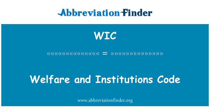 WIC: Welfare and Institutions Code