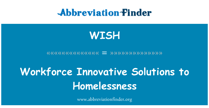WISH: Workforce Innovative Solutions to Homelessness