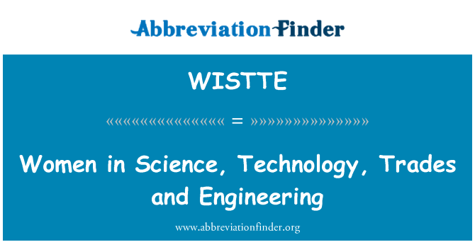 WISTTE: Women in Science, Technology, Trades and Engineering