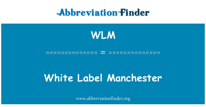 WLM: White Label Manchester