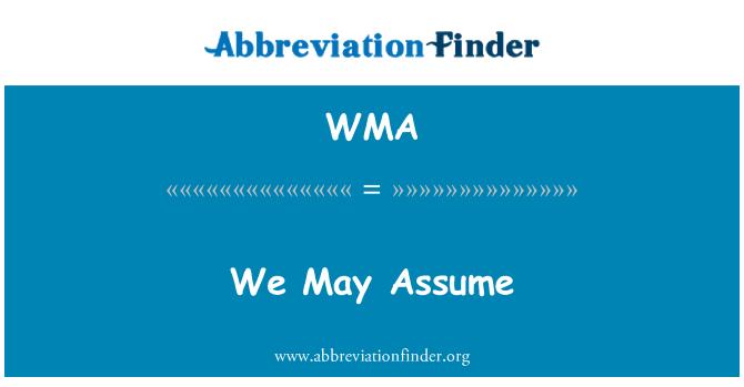 WMA: We May Assume