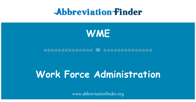 WME: Work Force Administration