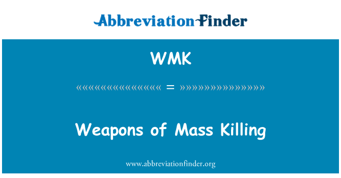 WMK: Weapons of Mass Killing