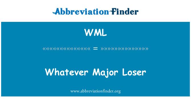 WML: Whatever Major Loser