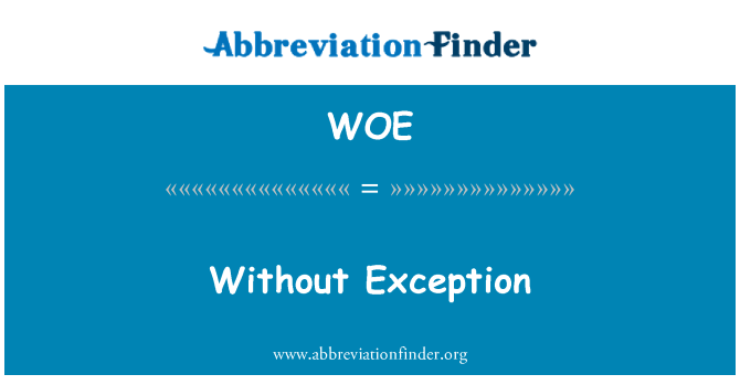 WOE: Without Exception