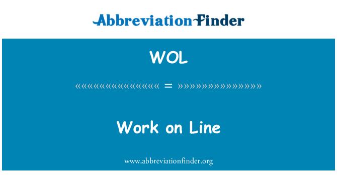WOL: Work on Line