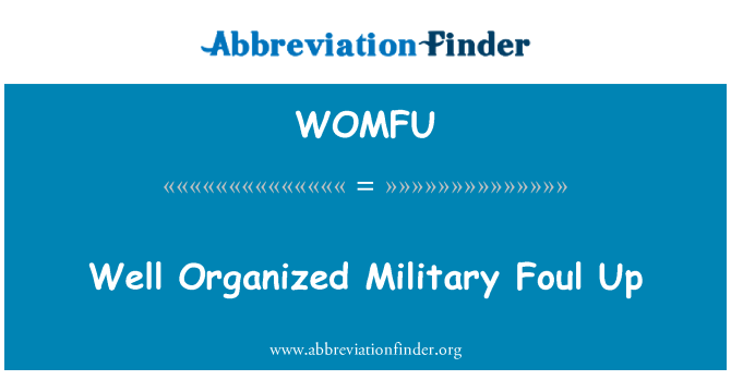 WOMFU: Well Organized Military Foul Up