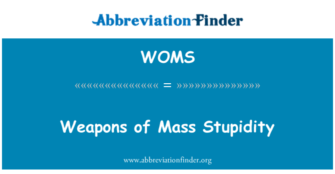 WOMS: Silah kitle aptallık