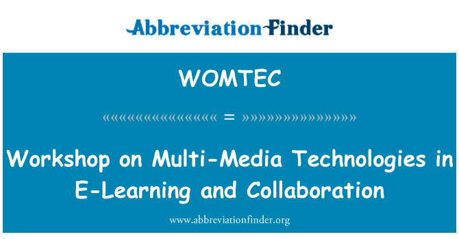 WOMTEC: Workshop on Multi-Media Technologies in E-Learning and Collaboration