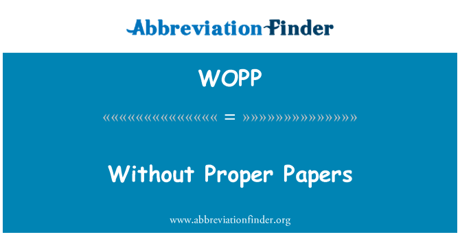 WOPP: Without Proper Papers
