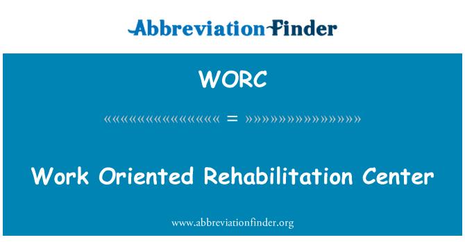 WORC: Rehabilitasyon Merkezi iş odaklı