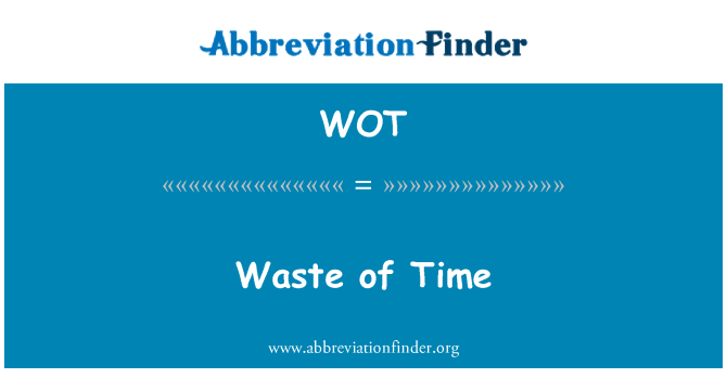 WOT: Waste of Time