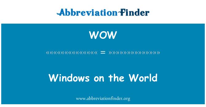 WOW: Windows on the World