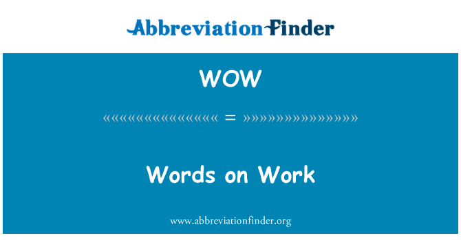 WOW: Words on Work
