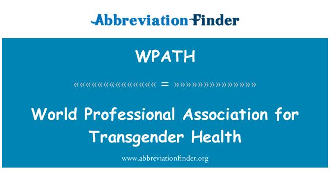 WPATH: World Professional Association for Transgender Health