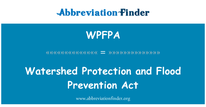 WPFPA: Watershed Protection and Flood Prevention Act