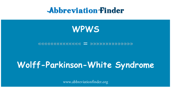 WPWS: Wolff-Parkinson-White Syndrome