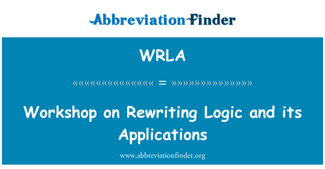WRLA: Workshop on Rewriting Logic and its Applications