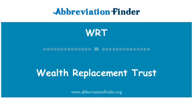 WRT: Wealth Replacement Trust
