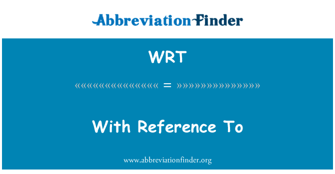 WRT: With Reference To