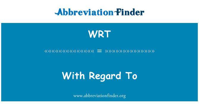 WRT: With Regard To