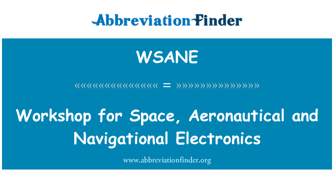 WSANE: Workshop for Space, Aeronautical and Navigational Electronics