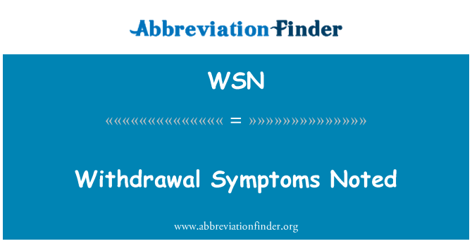WSN: Withdrawal Symptoms Noted