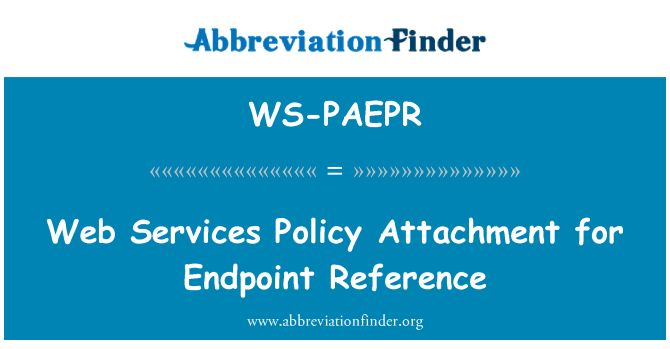 WS-PAEPR: Web Services Policy Attachment for Endpoint Reference