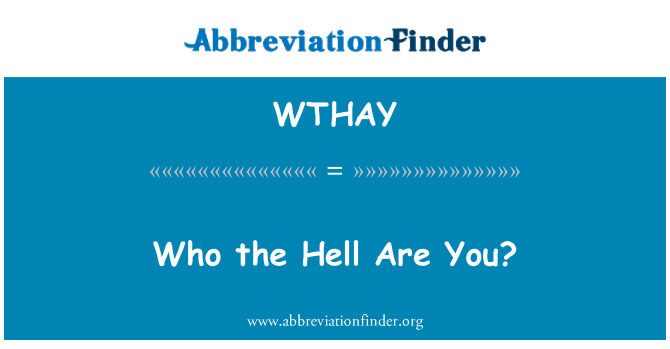 WTHAY: Who the Hell Are You?