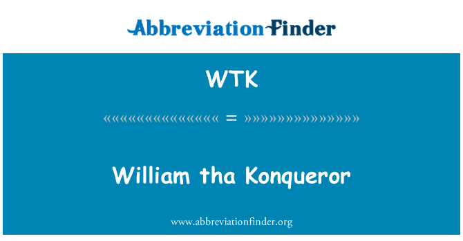 WTK: William tha Konqueror