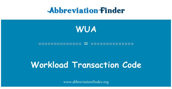 WUA: Workload Transaction Code