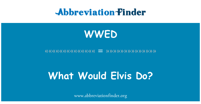 WWED: What Would Elvis Do?