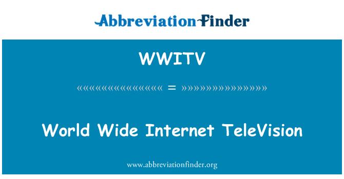 WWITV: World Wide Internet TeleVision