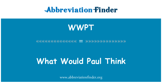 WWPT: What Would Paul Think