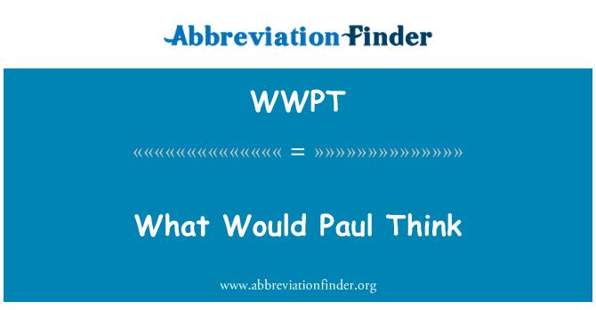 WWPT: ¿Qué haría Paul Think