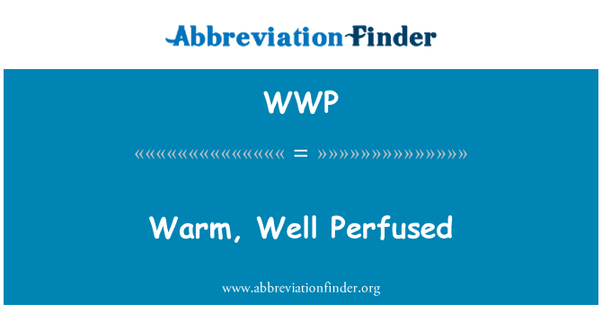 WWP: Warm, Well Perfused