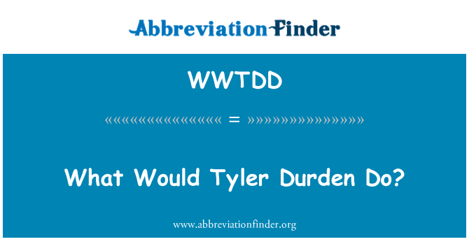 WWTDD: What Would Tyler Durden Do?