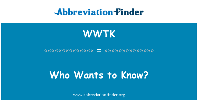 WWTK: Who Wants to Know?