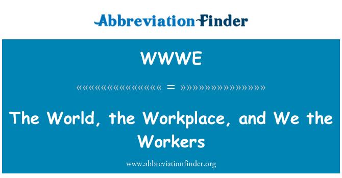WWWE: Dünya, iş yeri ve biz işçiler
