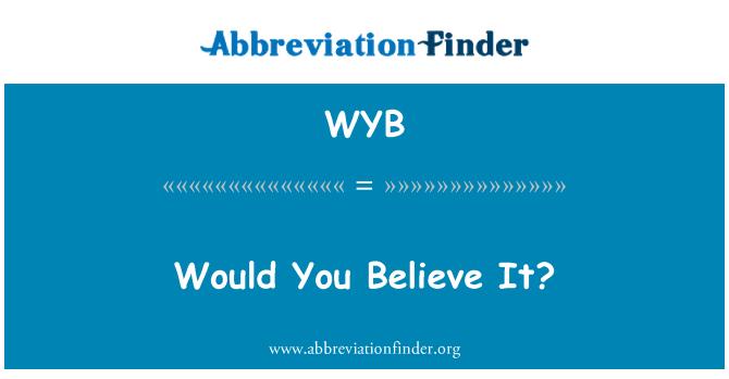 WYB: Would You Believe It?