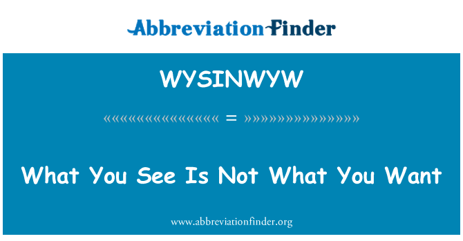 WYSINWYW: What You See Is Not What You Want