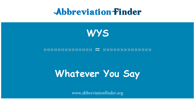 WYS: Whatever You Say