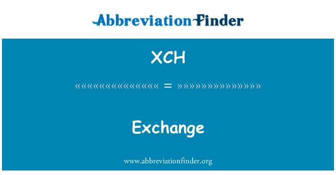 XCH: Exchange