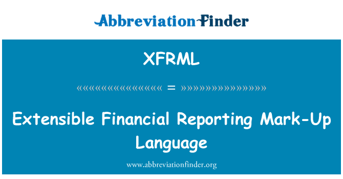 XFRML: Extensible Financial Reporting Mark-Up Language