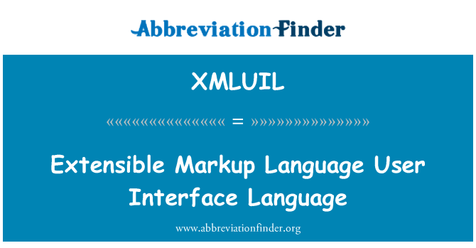 XMLUIL: Extensible Markup Language User Interface Language
