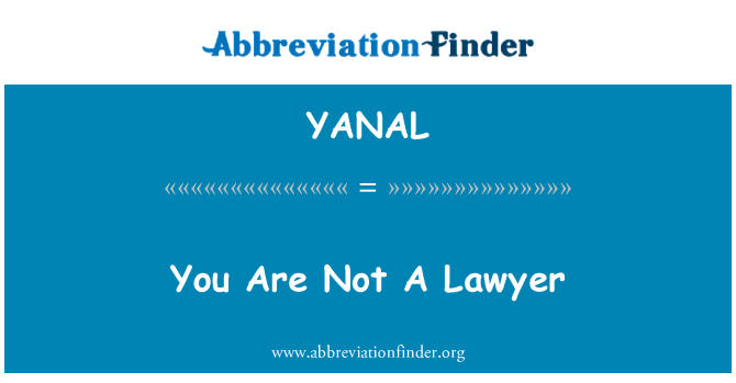 YANAL: You Are Not A Lawyer