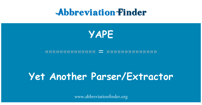 YAPE: Yet Another Parser/Extractor