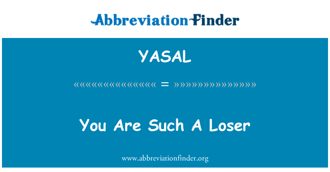 YASAL: You Are Such A Loser