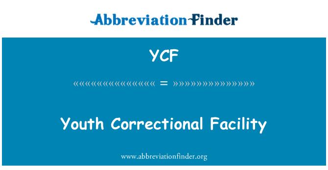 YCF: Youth Correctional Facility